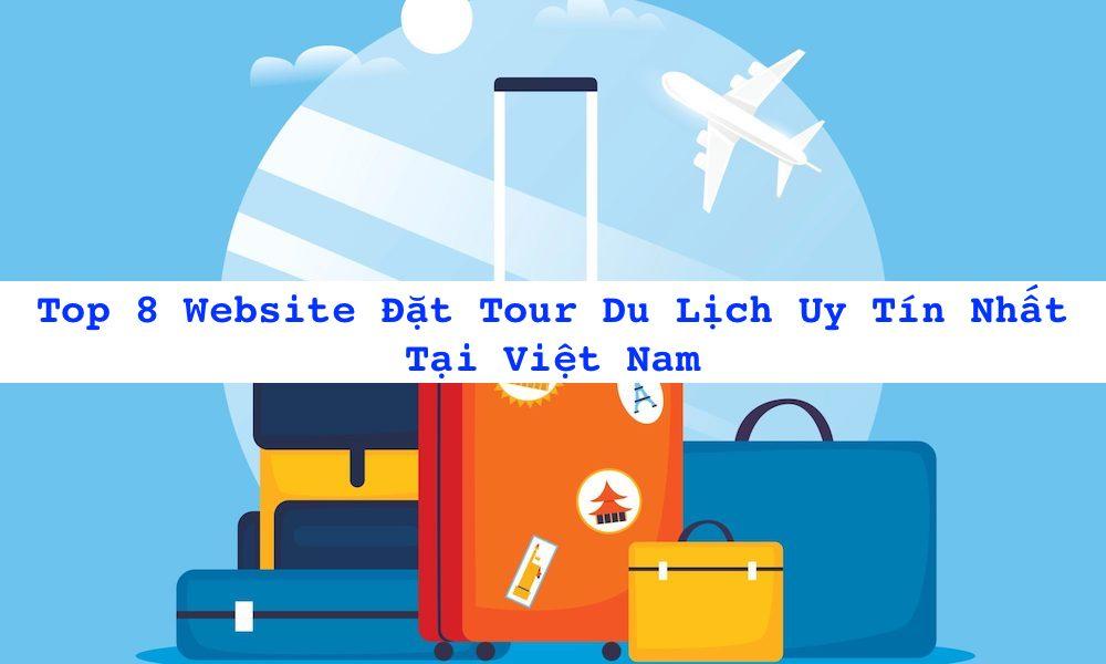 Top 8 Website Đặt Tour Du Lịch Uy Tín Nhất Tại Việt Nam